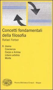 Concetti fondamentali della filosofia. Vol. 2: Uomo, coscienza, corpo e anima, libero arbitrio, morte. - Rafael Ferber - copertina