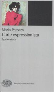Libro L' arte espressionista. Teoria e storia Maria Passaro