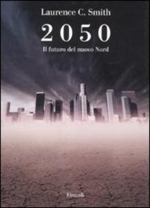 Libro 2050. Il futuro del nuovo Nord Laurence C. Smith