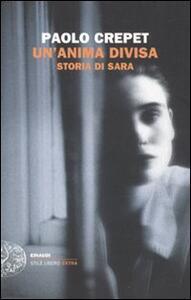 Un' anima divisa. Storia di Sara - Paolo Crepet - copertina