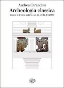 Libro Archeologia classica Andrea Carandini