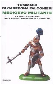 Libro Medioevo militante. La politica di oggi alle prese con barbari e crociati Tommaso Di Carpegna Falconieri