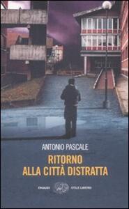 Ritorno alla città distratta - Antonio Pascale - copertina