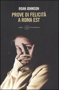 Prove di felicità a Roma est - Roan Johnson - copertina