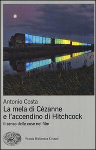 Foto Cover di La mela di Cézanne e l'accendino di Hitchcock. Il senso delle cose nei film, Libro di Antonio Costa, edito da Einaudi