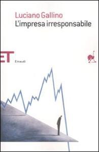 L' impresa irresponsabile - Luciano Gallino - copertina