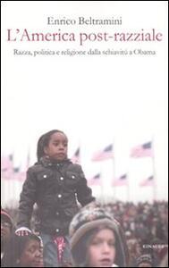 L' America post-razziale. Etnia, politica e religione dalla schiavitù a Obama