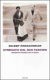 Stregato dal suo fascino. Roberto Rossellini in India