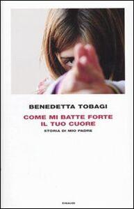 Foto Cover di Come mi batte forte il tuo cuore. Storia di mio padre, Libro di Benedetta Tobagi, edito da Einaudi