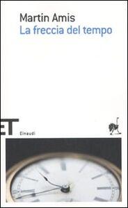 Foto Cover di La freccia del tempo, Libro di Martin Amis, edito da Einaudi