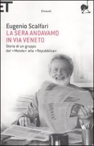 La sera andavamo in via Veneto. Storia di un gruppo dal «Mondo» alla «Repubblica» - Eugenio Scalfari - copertina