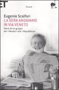 Libro La sera andavamo in via Veneto. Storia di un gruppo dal «Mondo» alla «Repubblica» Eugenio Scalfari
