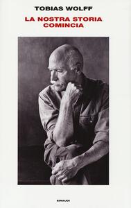 Foto Cover di La nostra storia cominicia, Libro di Tobias Wolff, edito da Einaudi