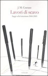 Lavori di scavo. Saggi sulla letteratura 2000-2005