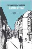 Libro I quattro fiumi Fred Vargas Baudoin