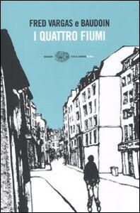 Foto Cover di I quattro fiumi, Libro di Fred Vargas,Baudoin, edito da Einaudi