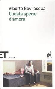 Questa specie d'amore - Alberto Bevilacqua - copertina