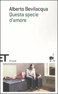 Foto Cover di Questa specie d'amore, Libro di Alberto Bevilacqua, edito da Einaudi