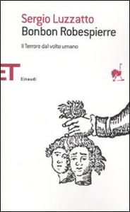 Libro Bonbon Robespierre. Il terrore dal volto umano Sergio Luzzatto