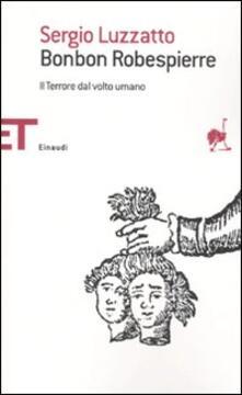 Bonbon Robespierre. Il terrore dal volto umano - Sergio Luzzatto - copertina