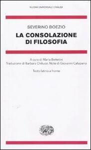 Foto Cover di La consolazione di filosofia. Testo latino a fronte, Libro di Severino Boezio, edito da Einaudi