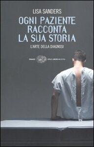Foto Cover di Ogni paziente racconta la sua storia. L'arte della diagnosi, Libro di Lisa Sanders, edito da Einaudi