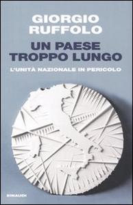Libro Un paese troppo lungo. L'unità nazionale in pericolo Giorgio Ruffolo