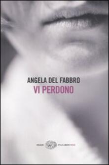 Vi perdono - Angela Del Fabbro - copertina