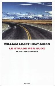 Foto Cover di Le strade per Quoz. In giro per l'America, Libro di William Least Heat Moon, edito da Einaudi