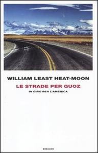Libro Le strade per Quoz. In giro per l'America William Least Heat Moon