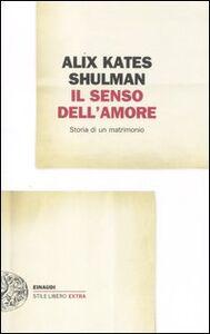 Libro Il senso dell'amore. Storia di un matrimonio Alix K. Shulman