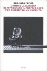 Libro L' arte e la maniera di affrontare il proprio capo per chiedergli un aumento Georges Perec