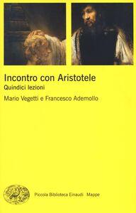 Libro Incontro con Aristotele. Quindici lezioni Mario Vegetti , Francesco Ademollo