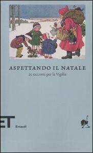 Foto Cover di Aspettando il Natale. 25 racconti per la vigilia, Libro di  edito da Einaudi