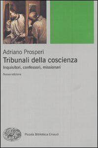 Libro Tribunali della coscienza. Inquisitori, confessori, missionari Adriano Prosperi