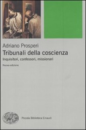 Tribunali della coscienza. Inquisitori, confessori, missionari