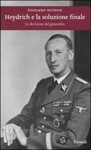 Libro Heydrich e la soluzione finale. La decisione del genocidio Edouard Husson