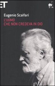 Libro L' uomo che non credeva in Dio Eugenio Scalfari