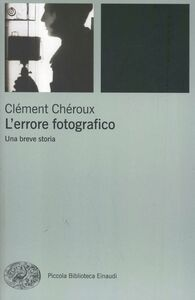 Libro L' errore fotografico. Una breve storia Clément Chéroux
