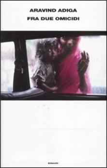 Fra due omicidi - Aravind Adiga - copertina