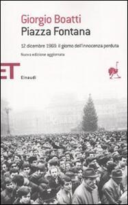 Piazza Fontana. 12 dicembre 1969: il giorno dell'innocenza perduta - Giorgio Boatti - copertina