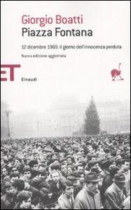 Libro Piazza Fontana. 12 dicembre 1969: il giorno dell'innocenza perduta Giorgio Boatti