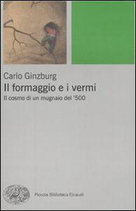 Foto Cover di Il formaggio e i vermi. Il cosmo di un mugnaio del '500, Libro di Carlo Ginzburg, edito da Einaudi