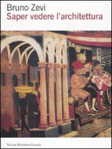 Libro Saper vedere l'architettura. Saggio sull'interpretazione spaziale dell'architettura Bruno Zevi