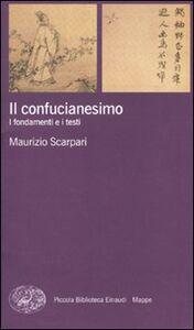 Libro Il confucianesimo. I fondamenti e i testi Maurizio Scarpari