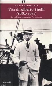 Vita di Alberto Pirelli (1882-1971). La politica attraverso l'economia