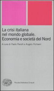 Foto Cover di La crisi italiana nel mondo globale. Economia e società del Nord, Libro di  edito da Einaudi