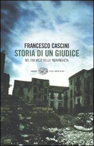 Libro Storia di un giudice. Nel far west della 'ndrangheta Francesco Cascini