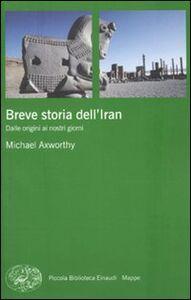 Libro Breve storia dell'Iran. Dalle origini ai nostri giorni Michael Axworthy