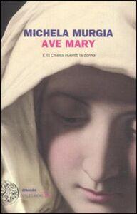 Libro Ave Mary. E la chiesa inventò la donna Michela Murgia